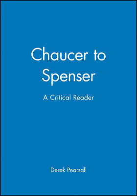 Chaucer to Spenser: A Critical Reader - Blackwell Critical Reader (Paperback)