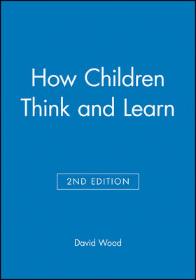 How Children Think and Learn - Understanding Children's Worlds (Paperback)