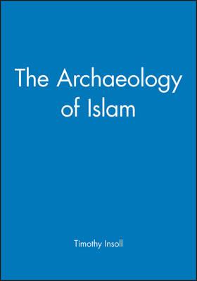 The Archaeology of Islam - Social Archaeology (Hardback)