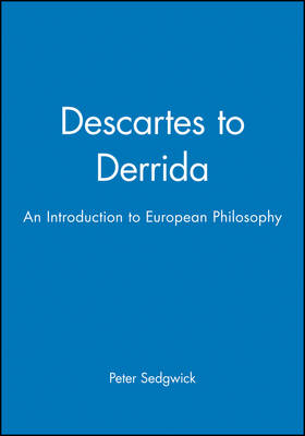 Descartes to Derrida: An Introduction to European Philosophy (Paperback)