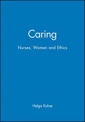 Caring: Nurses, Women and Ethics (Paperback)