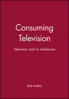 Consuming Television: Television and its Audiences (Hardback)