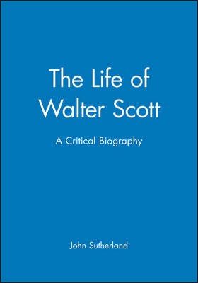The Life of Walter Scott: A Critical Biography - Wiley Blackwell Critical Biographies (Paperback)