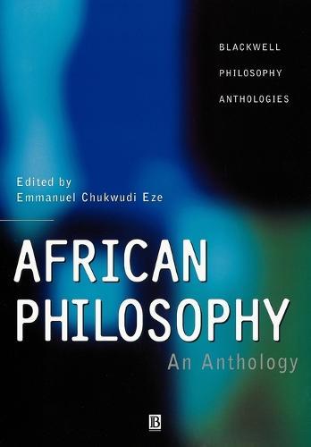African Philosophy: An Anthology - Blackwell Philosophy Anthologies (Paperback)