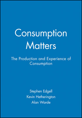 Consumption Matters: The Production and Experience of Consumption - Sociological Review Monograph 44 (Paperback)