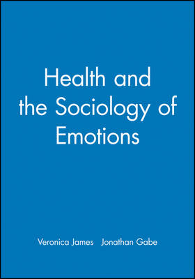 Health and the Sociology of Emotions - Sociology of Health and Illness Monographs (Paperback)