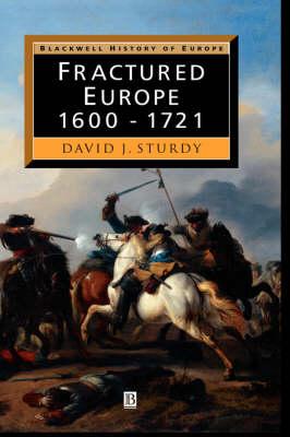 Fractured Europe: 1600 - 1721 - Blackwell History of Europe (Hardback)