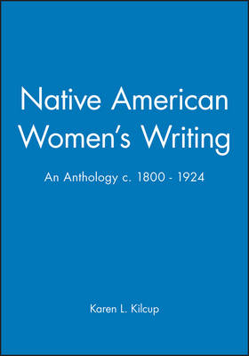 Native American Women's Writing: An Anthology c. 1800 - 1924 - Blackwell Anthologies (Paperback)