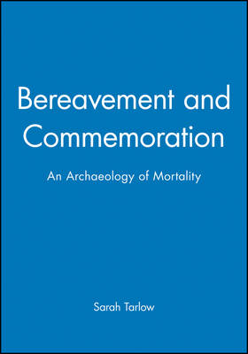 Bereavement and Commemoration: An Archaeology of Mortality - Social Archaeology (Hardback)