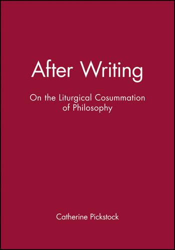 After Writing: On the Liturgical Cosummation of Philosophy - Challenges in Contemporary Theology (Paperback)