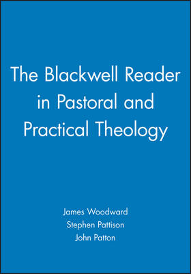 The Blackwell Reader in Pastoral and Practical Theology - Wiley Blackwell Readings in Modern Theology (Paperback)