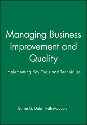 Managing Business Improvement and Quality: Implementing Key Tools and Techniques (Hardback)
