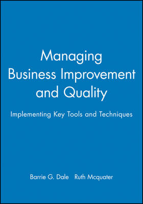 Managing Business Improvement and Quality: Implementing Key Tools and Techniques (Paperback)