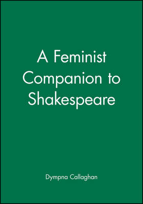 A Feminist Companion to Shakespeare - Blackwell Companions to Literature and Culture (Paperback)