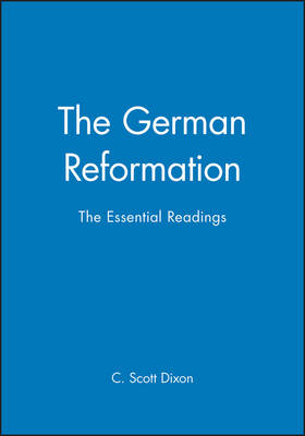 The German Reformation: The Essential Readings - Blackwell Essential Readings in History (Paperback)