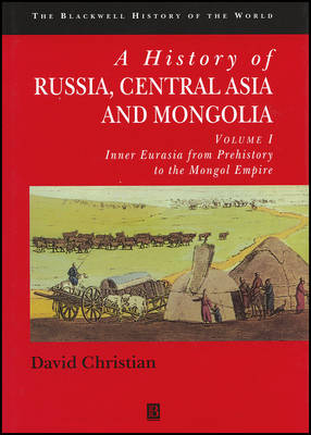 A History of Russia, Central Asia and Mongolia, Volume I: Inner Eurasia from Prehistory to the Mongol Empire - Blackwell History of the World (Paperback)