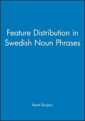 Feature Distribution in Swedish Noun Phrases - Publications of the Philological Society (Paperback)