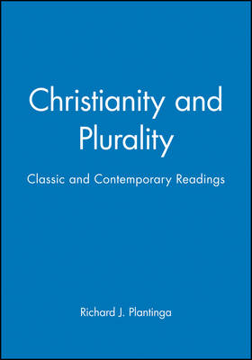 Christianity and Plurality: Classic and Contemporary Readings - Wiley Blackwell Readings in Modern Theology (Paperback)