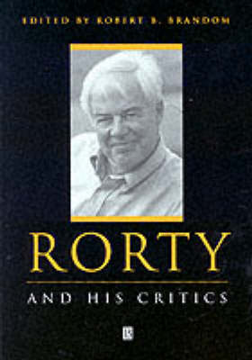 Rorty and His Critics - Philosophers and their Critics (Paperback)