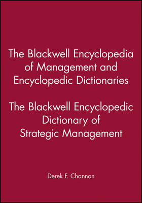 The Blackwell Encyclopedia of Management and Encyclopedic Dictionaries: The Blackwell Encyclopedic Dictionary of Strategic Management (Paperback)