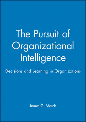The Pursuit of Organizational Intelligence: Decisions and Learning in Organizations (Paperback)