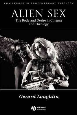 Alien Sex: The Body and Desire in Cinema and Theology - Challenges in Contemporary Theology (Paperback)