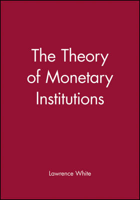 The Theory of Monetary Institutions (Paperback)