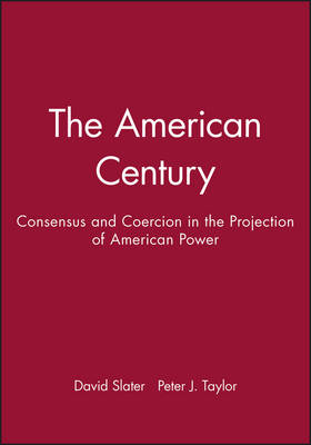 The American Century: Consensus and Coercion in the Projection of American Power (Hardback)