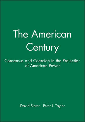 The American Century: Consensus and Coercion in the Projection of American Power (Paperback)