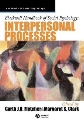 Blackwell Handbook of Social Psychology: Interpersonal Processes - Blackwell Handbooks of Social Psychology (Hardback)