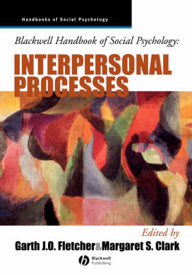 Blackwell Handbook of Social Psychology: Interpersonal Processes - Blackwell Handbooks of Social Psychology (Paperback)