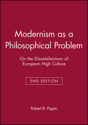 Modernism as a Philosophical Problem: On the Dissatisfactions of European High Culture (Hardback)