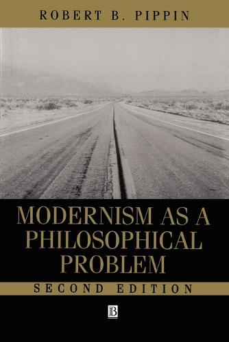 Modernism as a Philosophical Problem: On the Dissatisfactions of European High Culture (Paperback)