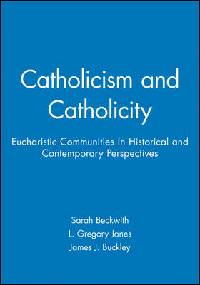 Catholicism and Catholicity: Eucharistic Communities in Historical and Contemporary Perspectives - Directions in Modern Theology (Paperback)