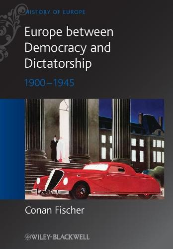 Europe between Democracy and Dictatorship: 1900 - 1945 - Blackwell History of Europe (Paperback)