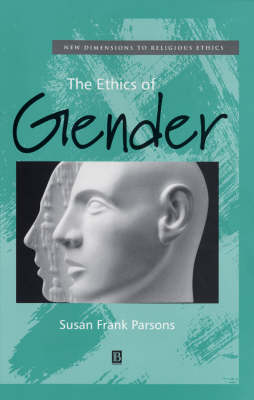 The Ethics of Gender: New Dimensions to Religious Ethics - New Dimensions to Religious Ethics (Hardback)