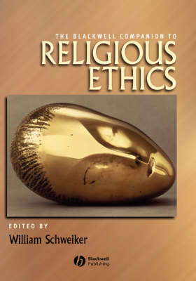The Blackwell Companion to Religious Ethics - Wiley Blackwell Companions to Religion (Hardback)