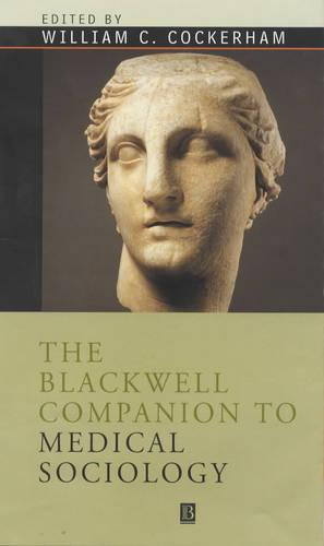 The Blackwell Companion to Medical Sociology - Wiley Blackwell Companions to Sociology (Hardback)