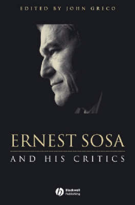 Ernest Sosa: And His Critics - Philosophers and their Critics (Paperback)