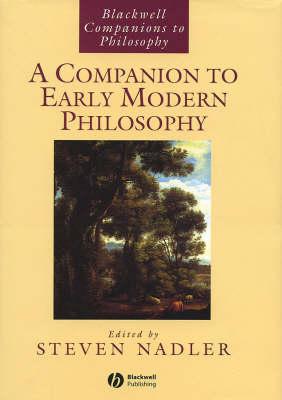 A Companion to Early Modern Philosophy - Blackwell Companions to Philosophy (Hardback)
