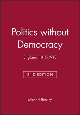 Politics without Democracy: England 1815-1918 - Blackwell Classic Histories of England (Paperback)