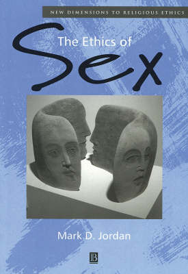 The Ethics of Sex - New Dimensions to Religious Ethics (Paperback)
