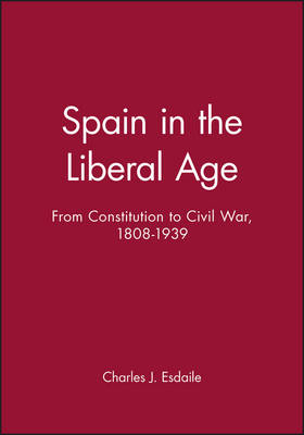 Spain in the Liberal Age: From Constitution to Civil War, 1808-1939 - A History of Spain (Paperback)