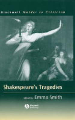 Shakespeare's Tragedies - Blackwell Guides to Criticism (Hardback)