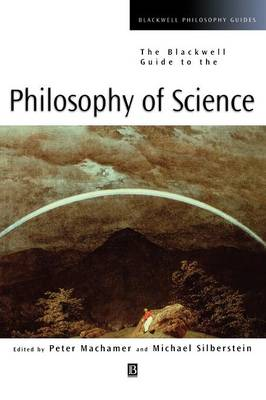 The Blackwell Guide to the Philosophy of Science - Blackwell Philosophy Guides (Hardback)