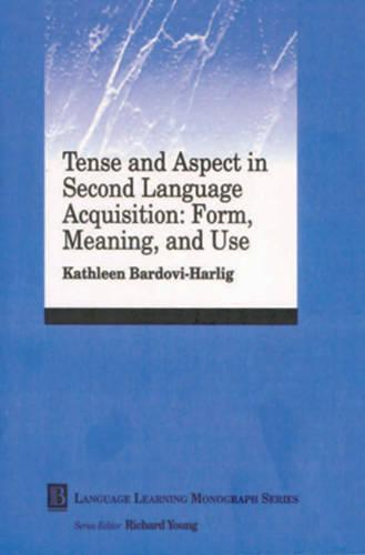 Tense and Aspect in Second Language Acquisition: Form, Meaning, and Use - Language Learning Monograph (Paperback)