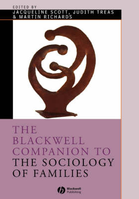 The Blackwell Companion to the Sociology of Families - Wiley Blackwell Companions to Sociology (Hardback)
