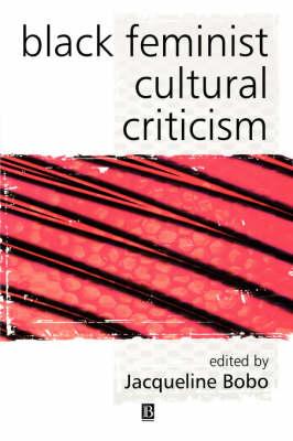 Black Feminist Cultural Criticism - KeyWorks in Cultural Studies (Paperback)