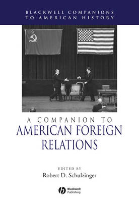 A Companion to American Foreign Relations - Wiley Blackwell Companions to American History (Hardback)