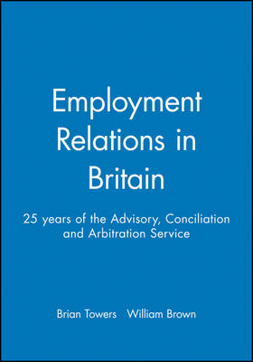 Employment Relations in Britain: 25 years of the Advisory, Conciliation and Arbitration Service - Industrial Relations Journal (Paperback)